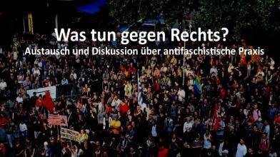 Was tun gegen Rechts?  Austausch und Diskussion über antifaschistische Praxis